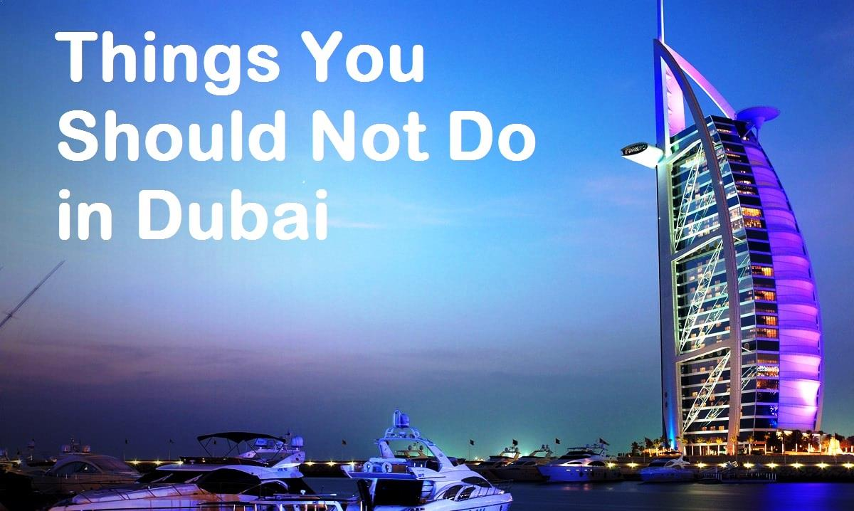 Things You Should Not Do in Dubai